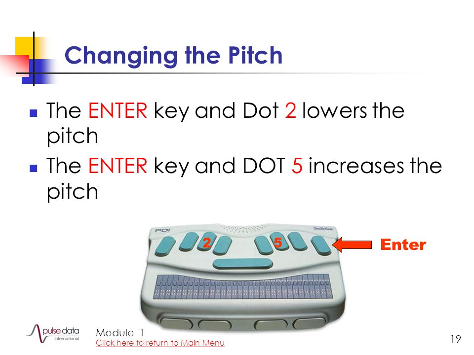 Module 19 Changing the Pitch The ENTER key and Dot 2 lowers the pitch The ENTER key and DOT 5 increases the pitch 25 Enter 1 Click here to return to M