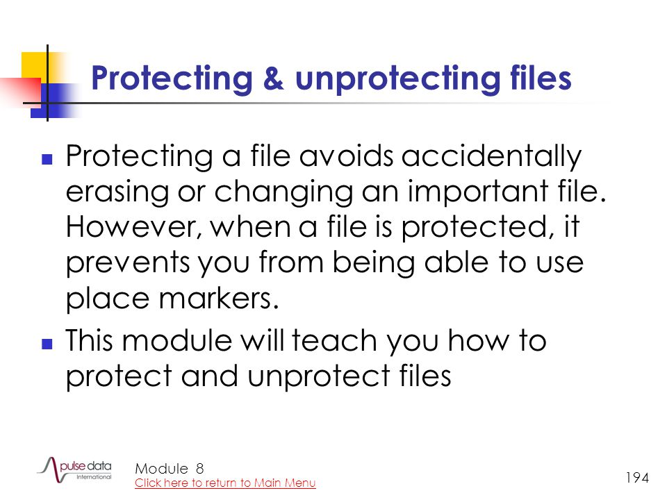 Module 194 Protecting & unprotecting files Protecting a file avoids accidentally erasing or changing an important file.