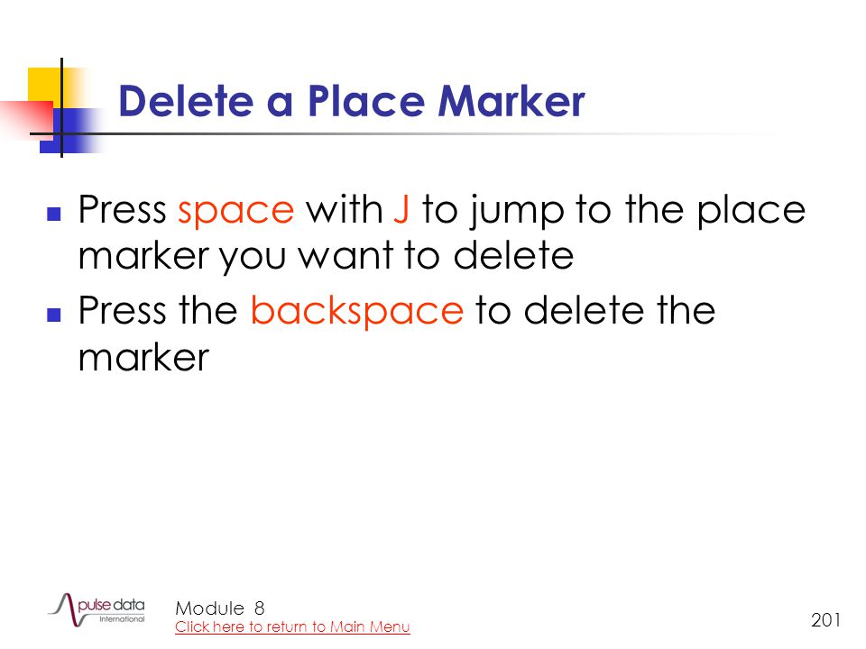 Module 201 Delete a Place Marker Press space with J to jump to the place marker you want to delete Press the backspace to delete the marker 8 Click he