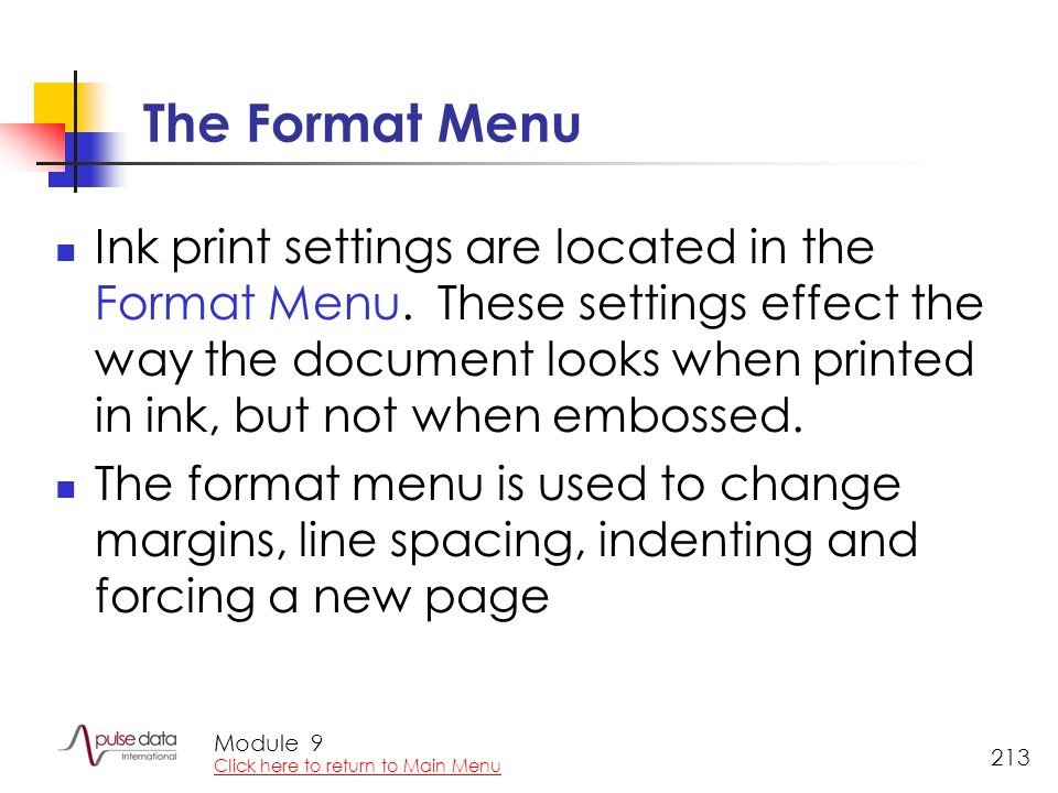 Module 213 The Format Menu Ink print settings are located in the Format Menu. These settings effect the way the document looks when printed in ink, bu