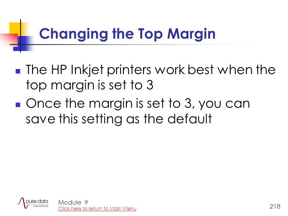 Module 218 Changing the Top Margin The HP Inkjet printers work best when the top margin is set to 3 Once the margin is set to 3, you can save this setting as the default 9 Click here to return to Main Menu