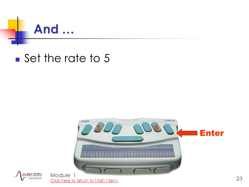 Module 23 And … Set the rate to 5 36 Enter 1 Click here to return to Main Menu