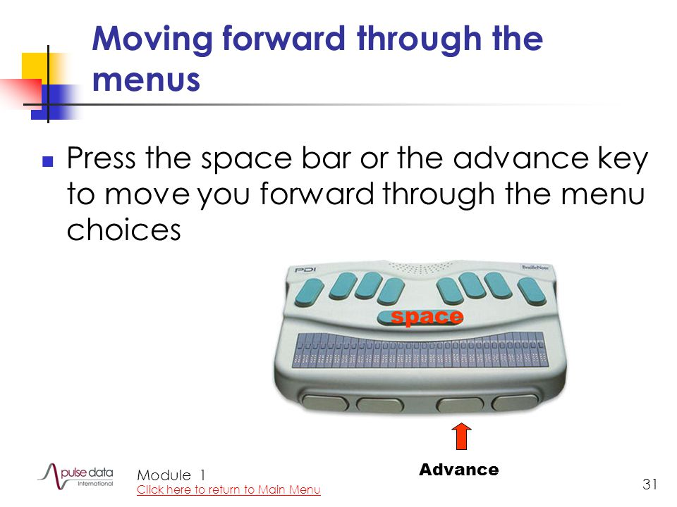 Module 31 Moving forward through the menus Press the space bar or the advance key to move you forward through the menu choices space Advance space 1 Click here to return to Main Menu
