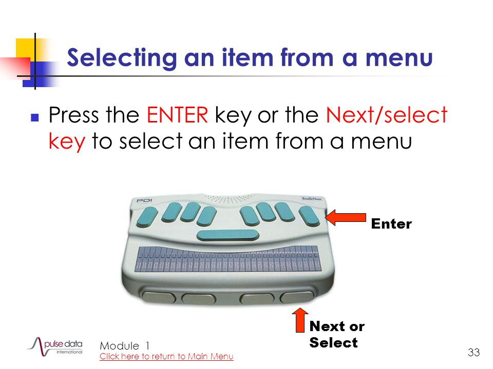 Module 33 Selecting an item from a menu Press the ENTER key or the Next/select key to select an item from a menu Next or Select Enter 1 Click here to