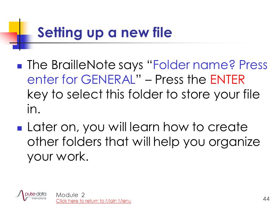 Module 44 Setting up a new file The BrailleNote says Folder name.