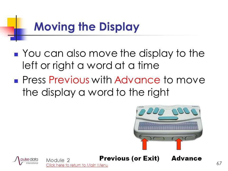 Module 67 Moving the Display You can also move the display to the left or right a word at a time Press Previous with Advance to move the display a word to the right AdvancePrevious (or Exit) 2 Click here to return to Main Menu