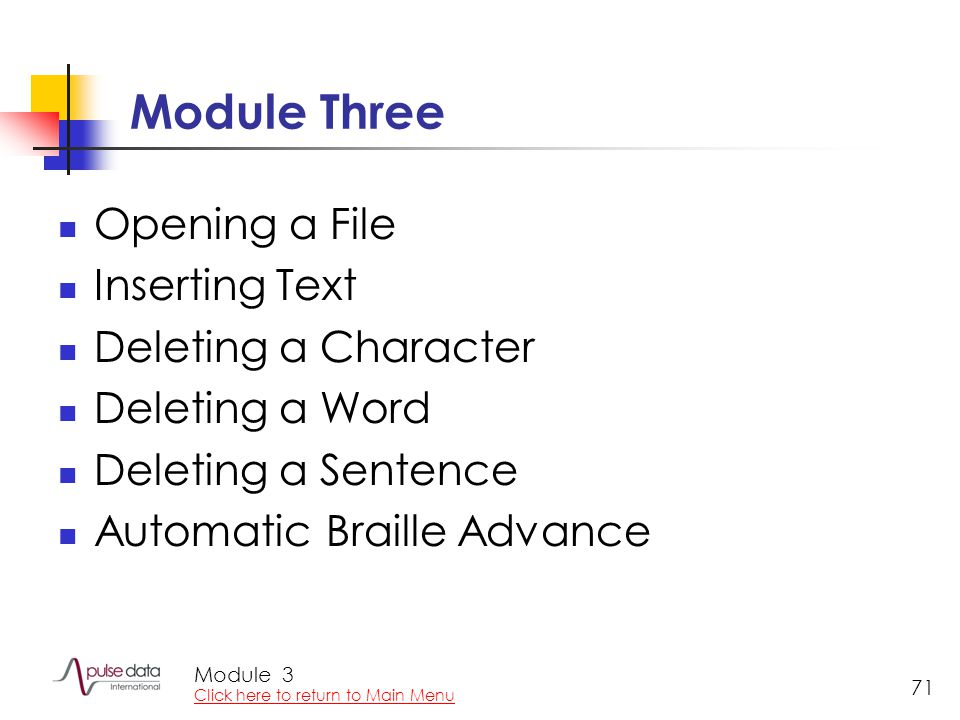 Module 71 Module Three Opening a File Inserting Text Deleting a Character Deleting a Word Deleting a Sentence Automatic Braille Advance 3 Click here t