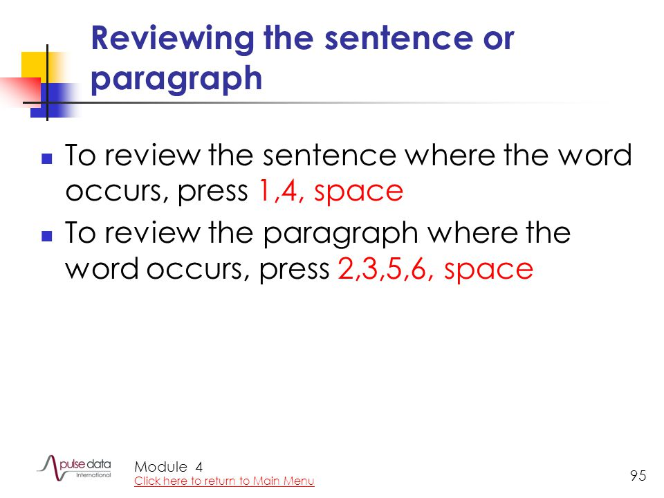 Module 95 Reviewing the sentence or paragraph To review the sentence where the word occurs, press 1,4, space To review the paragraph where the word occurs, press 2,3,5,6, space 4 Click here to return to Main Menu