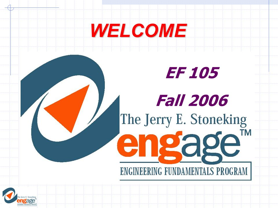WELCOME EF 105 Fall 2006