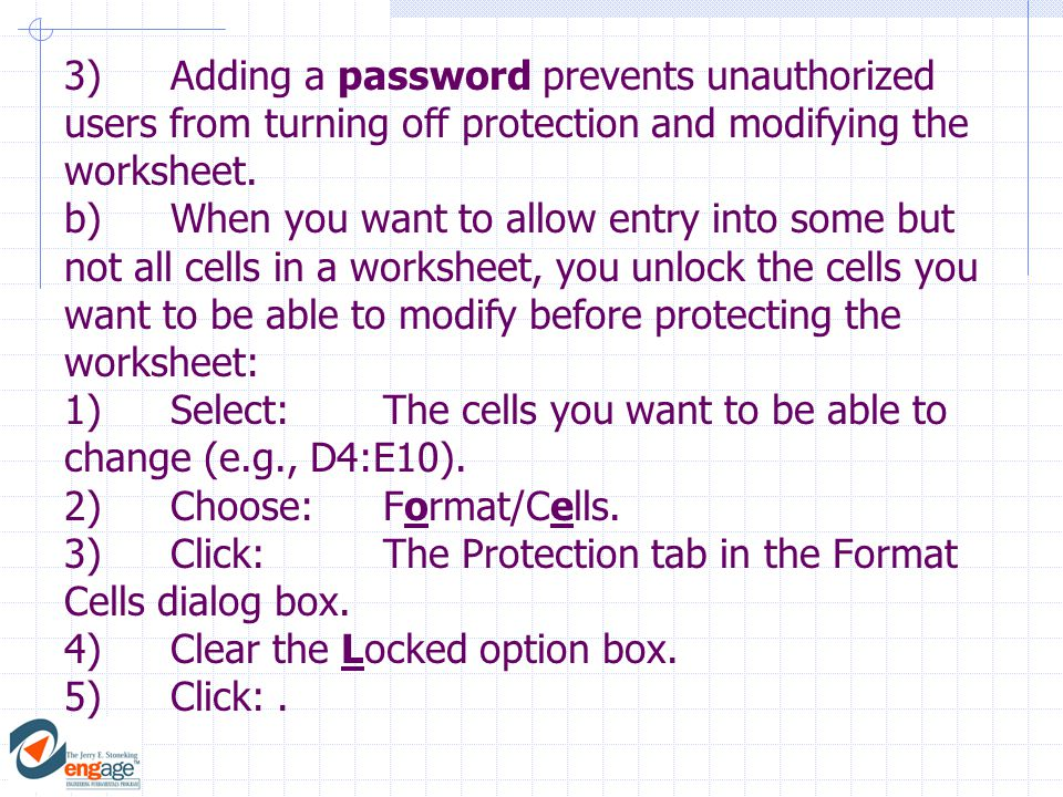 3)Adding a password prevents unauthorized users from turning off protection and modifying the worksheet.