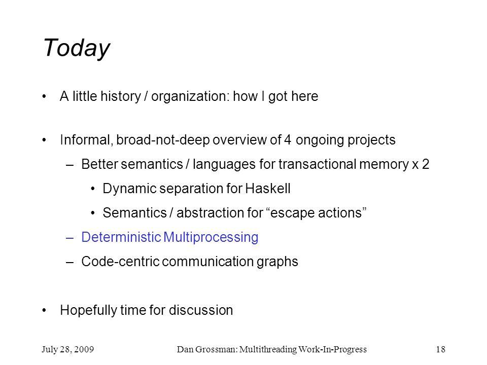 July 28, 2009Dan Grossman: Multithreading Work-In-Progress18 Today A little history / organization: how I got here Informal, broad-not-deep overview o