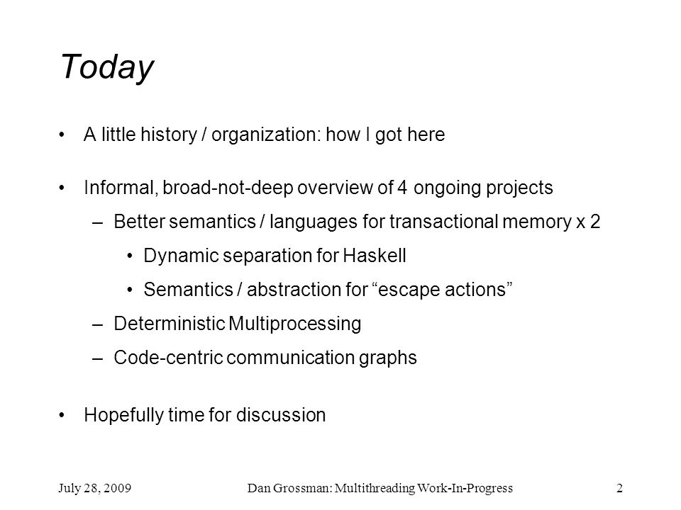 Dan Grossman: Multithreading Work-In-Progress2 Today A little history / organization: how I got here Informal, broad-not-deep overview of 4 ongoing pr