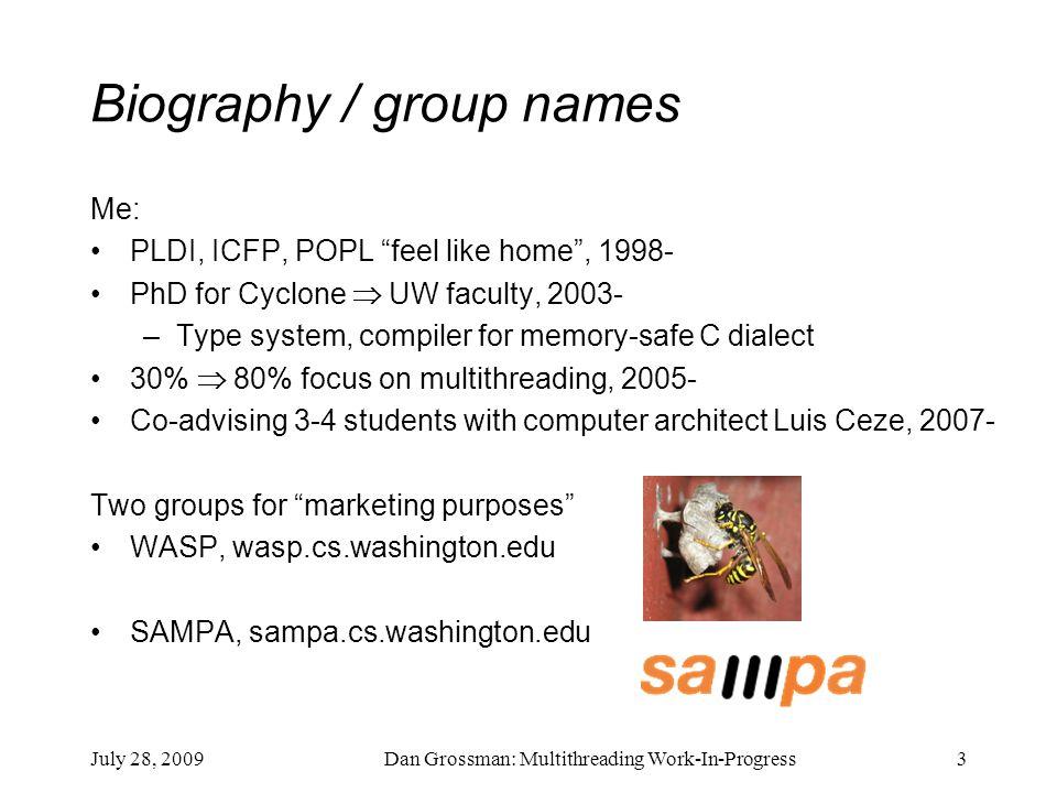 "July 28, 2009Dan Grossman: Multithreading Work-In-Progress3 Biography / group names Me: PLDI, ICFP, POPL ""feel like home"", 1998- PhD for Cyclone  UW"