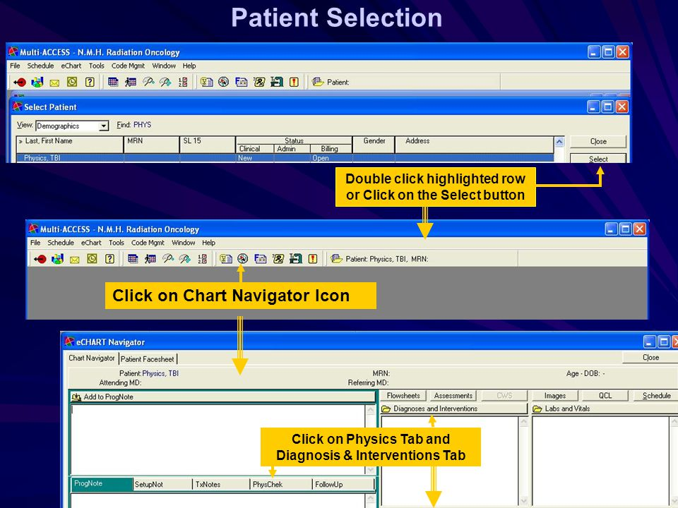 Patient Selection Double click highlighted row or Click on the Select button Click on Chart Navigator Icon Click on Physics Tab and Diagnosis & Interventions Tab