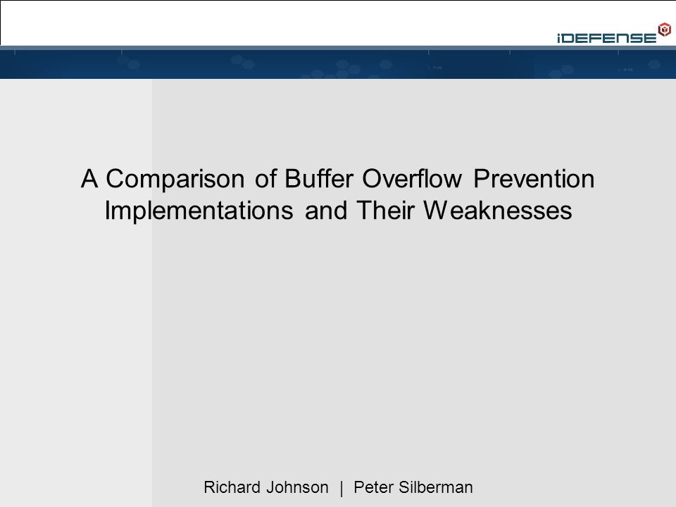 A Comparison of Buffer Overflow Prevention Implementations and Their Weaknesses Richard Johnson | Peter Silberman