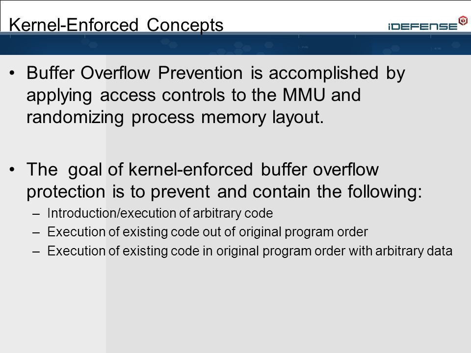 Kernel-Enforced Concepts Buffer Overflow Prevention is accomplished by applying access controls to the MMU and randomizing process memory layout.