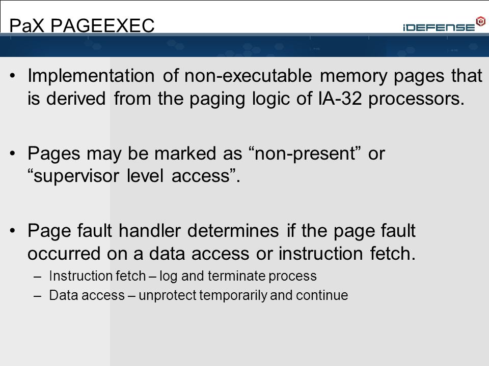 PaX PAGEEXEC Implementation of non-executable memory pages that is derived from the paging logic of IA-32 processors.