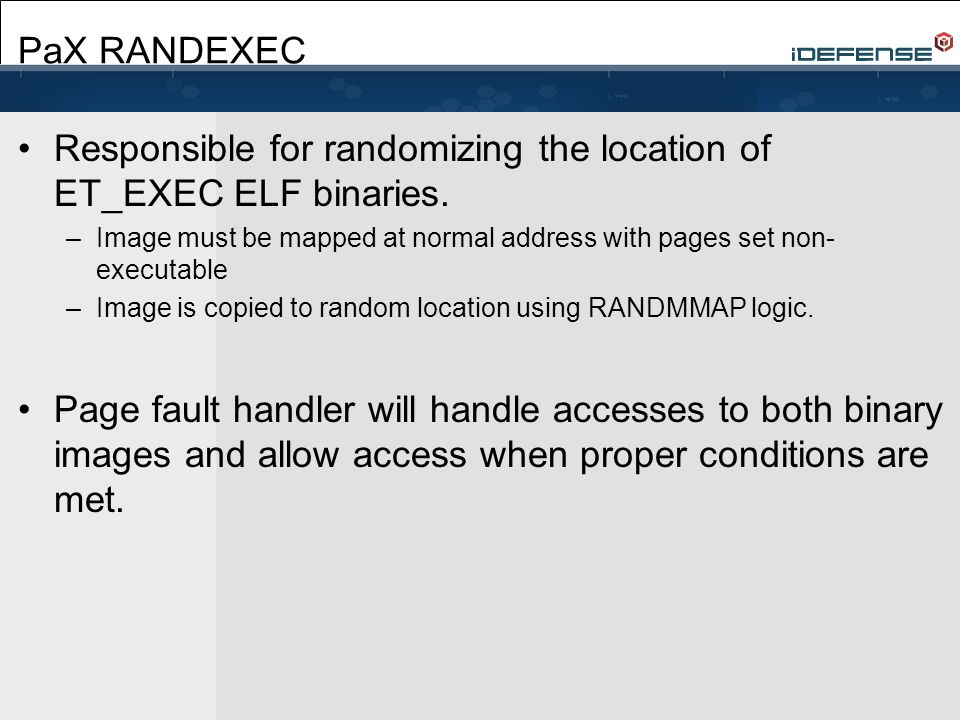 PaX RANDEXEC Responsible for randomizing the location of ET_EXEC ELF binaries.