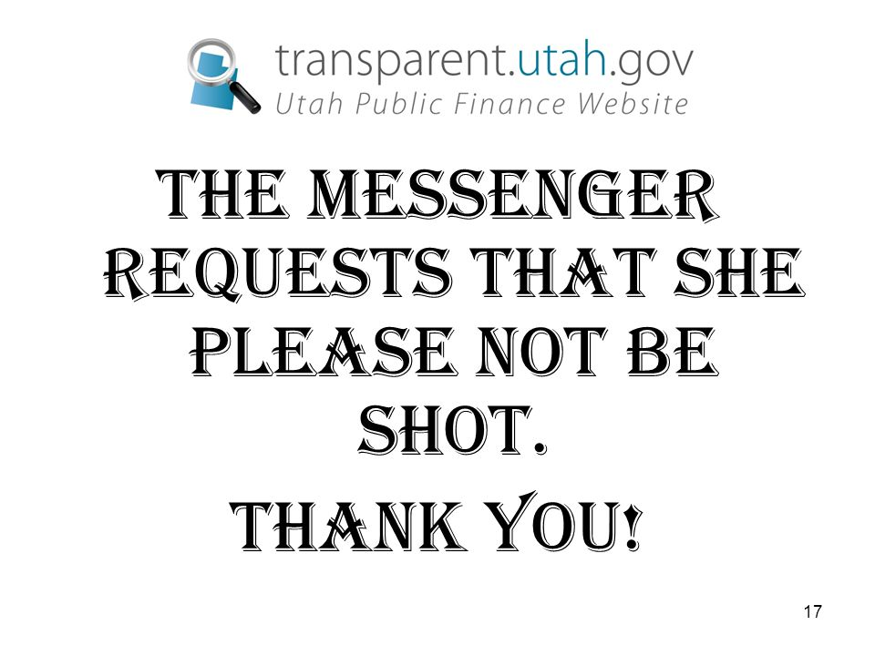 17 THE MESSENGER REQUESTS THAT SHE PLEASE NOT BE SHOT. THANK YOU!