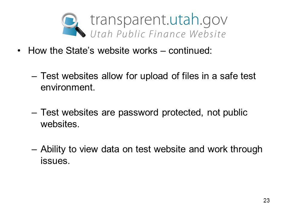23 How the State's website works – continued: –Test websites allow for upload of files in a safe test environment.