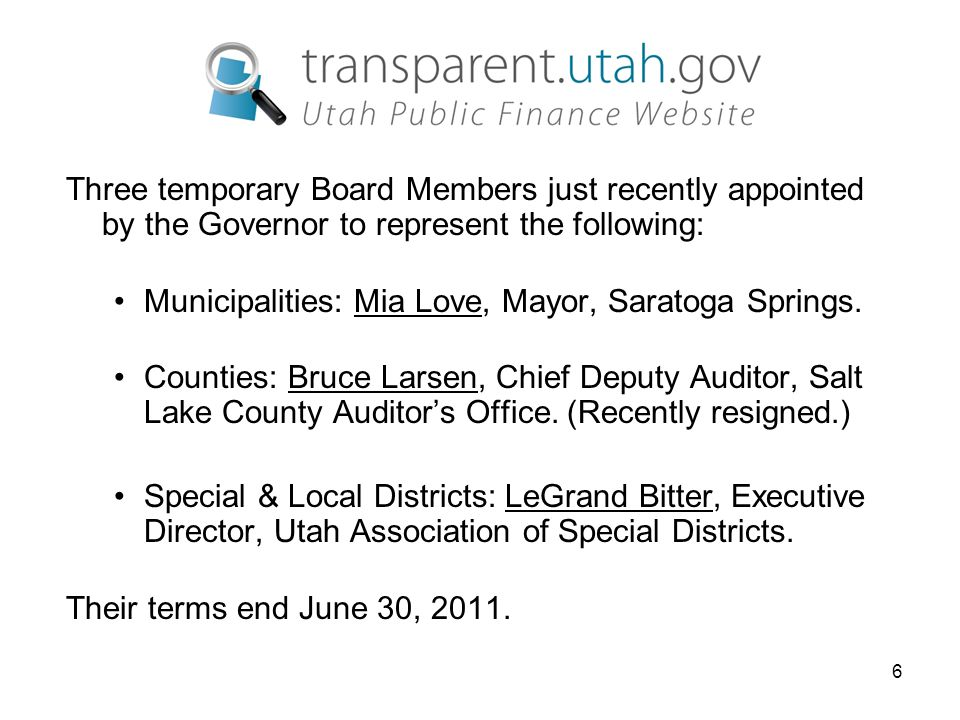 6 Three temporary Board Members just recently appointed by the Governor to represent the following: Municipalities: Mia Love, Mayor, Saratoga Springs.