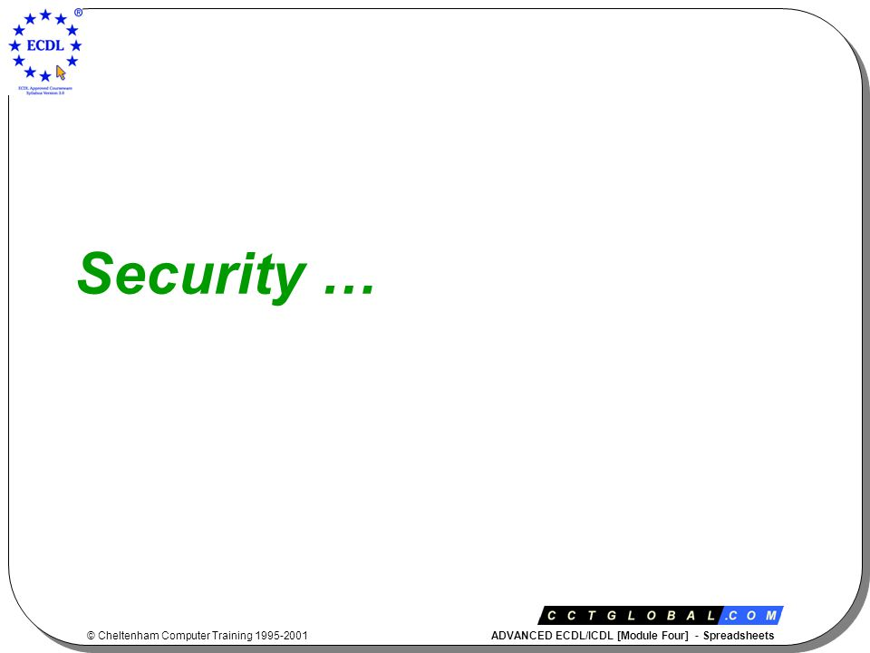 © Cheltenham Computer Training 1995-2001 ADVANCED ECDL/ICDL [Module Four] - Spreadsheets Security …