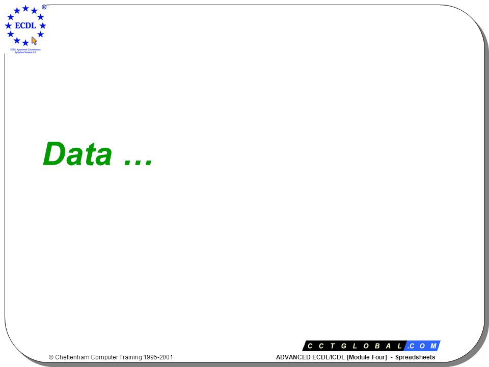 © Cheltenham Computer Training 1995-2001 ADVANCED ECDL/ICDL [Module Four] - Spreadsheets Name Cell Range(s) in a Worksheet.