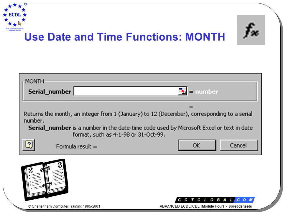 © Cheltenham Computer Training 1995-2001 ADVANCED ECDL/ICDL [Module Four] - Spreadsheets Use Date and Time Functions: MONTH