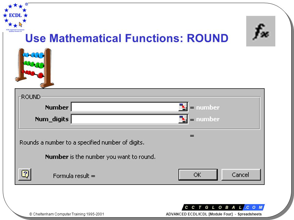 © Cheltenham Computer Training 1995-2001 ADVANCED ECDL/ICDL [Module Four] - Spreadsheets Use Mathematical Functions: ROUND