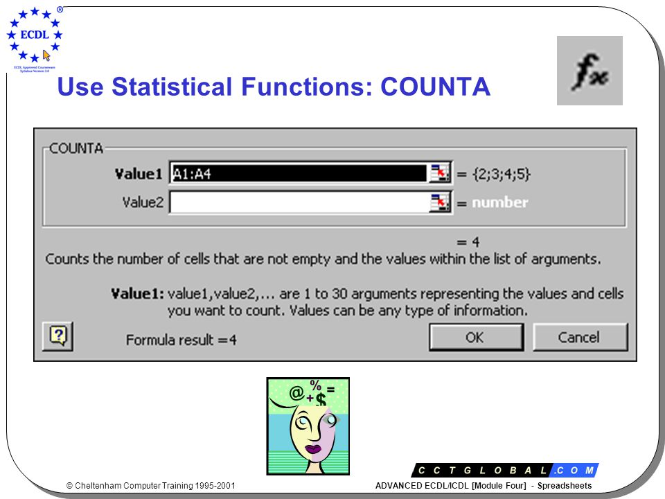 © Cheltenham Computer Training 1995-2001 ADVANCED ECDL/ICDL [Module Four] - Spreadsheets Use Statistical Functions: COUNTA