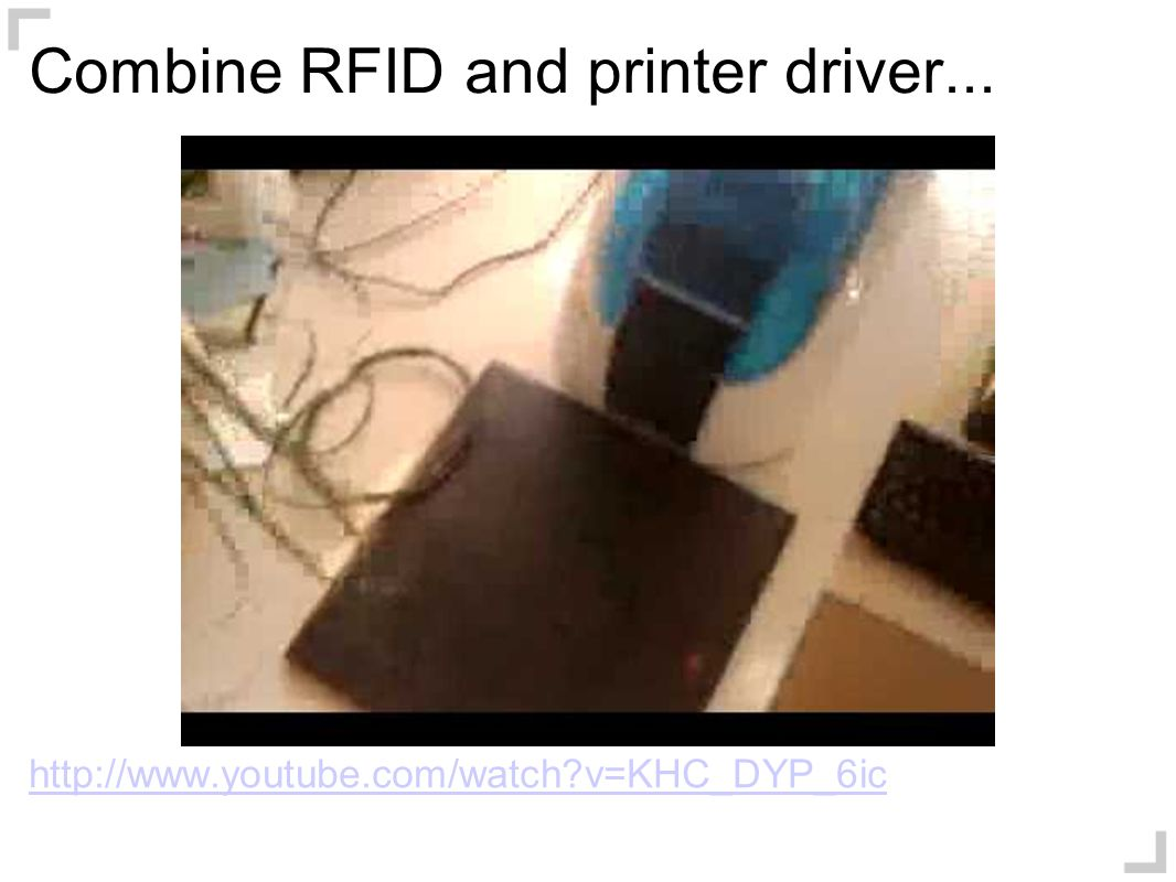 Combine RFID and printer driver... http://www.youtube.com/watch v=KHC_DYP_6ic