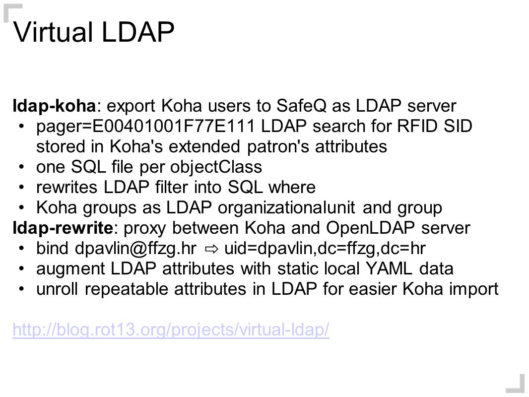 Virtual LDAP ldap-koha: export Koha users to SafeQ as LDAP server pager=E00401001F77E111 LDAP search for RFID SID stored in Koha's extended patron's a