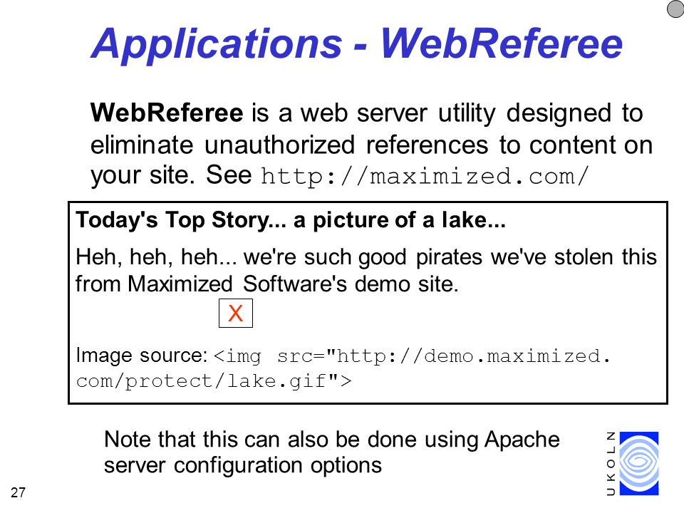 27 Applications - WebReferee WebReferee is a web server utility designed to eliminate unauthorized references to content on your site.
