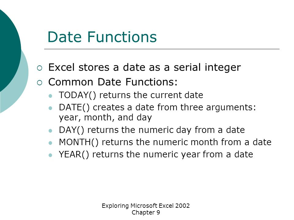 Exploring Microsoft Excel 2002 Chapter 9 The Amortization Schedule Loan term has been entered Payments are now visible (loan term filled in) First payment is on the 16 th ; all subsequent payments occur on the 16 th of each month Figure 9.1b