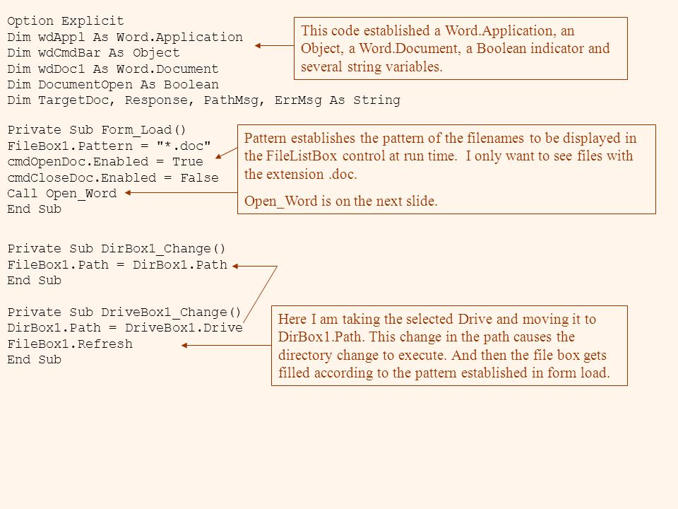 Option Explicit Dim wdAppl As Word.Application Dim wdCmdBar As Object Dim wdDoc1 As Word.Document Dim DocumentOpen As Boolean Dim TargetDoc, Response, PathMsg, ErrMsg As String This code established a Word.Application, an Object, a Word.Document, a Boolean indicator and several string variables.