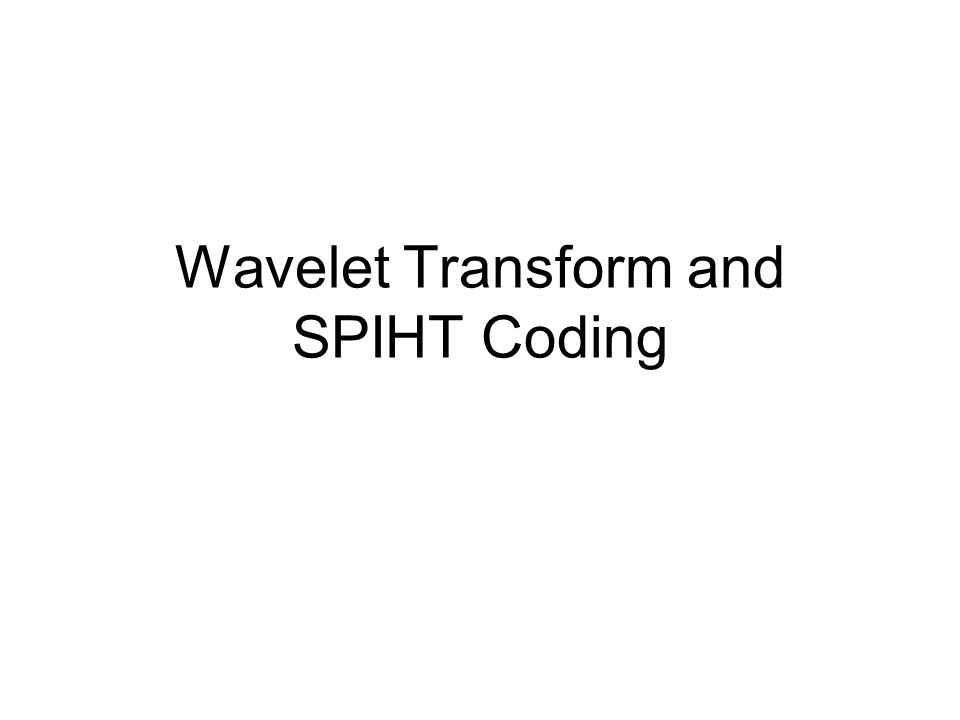 Wavelet Transform and SPIHT Coding