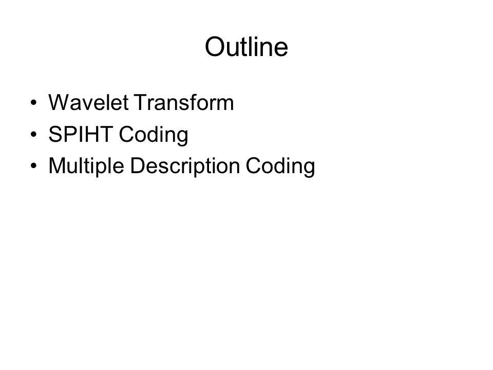 Outline Wavelet Transform SPIHT Coding Multiple Description Coding