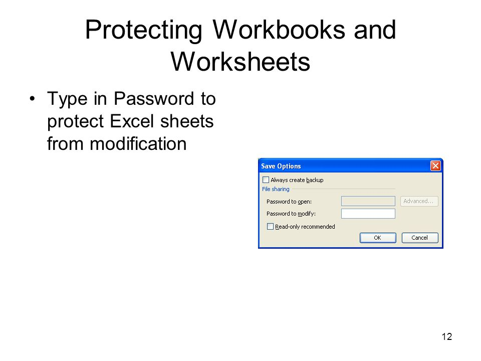 11 Protecting Workbooks and Worksheets You can limit access to your workbooks, or elements within a workbook, by setting passwords.