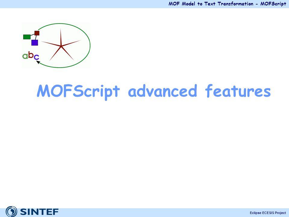 MOF Model to Text Transformation - MOFScript Eclipse ECESIS Project MOFScript advanced features