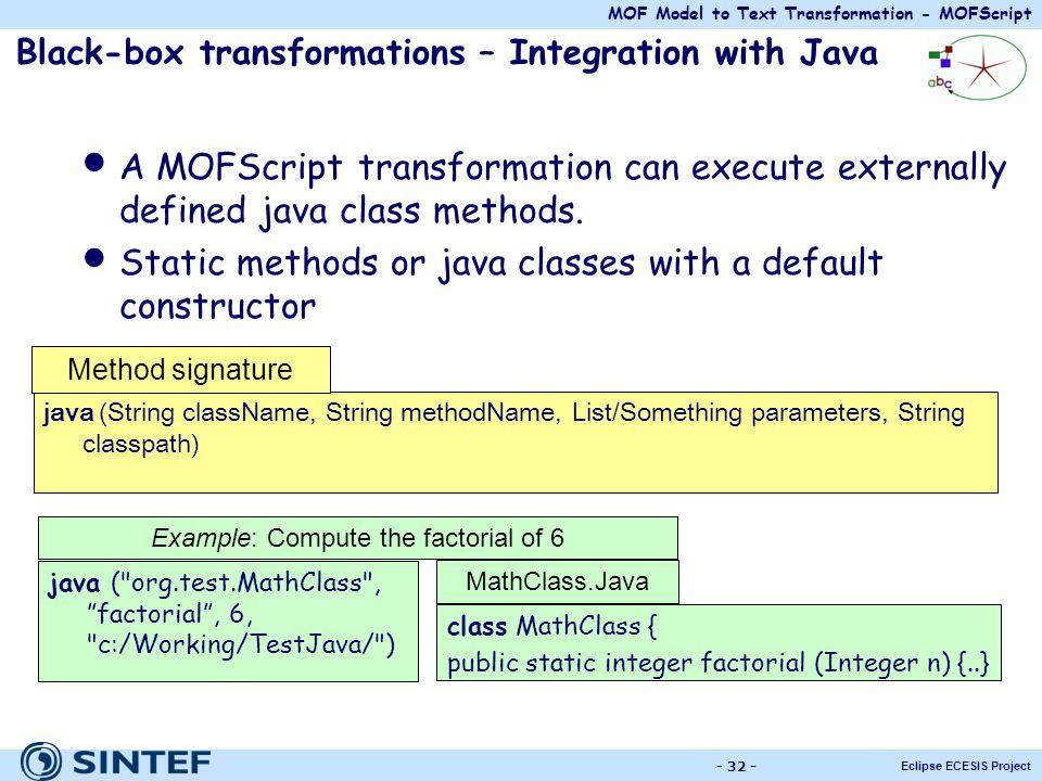 MOF Model to Text Transformation - MOFScript Eclipse ECESIS Project - 32 - Black-box transformations – Integration with Java A MOFScript transformatio