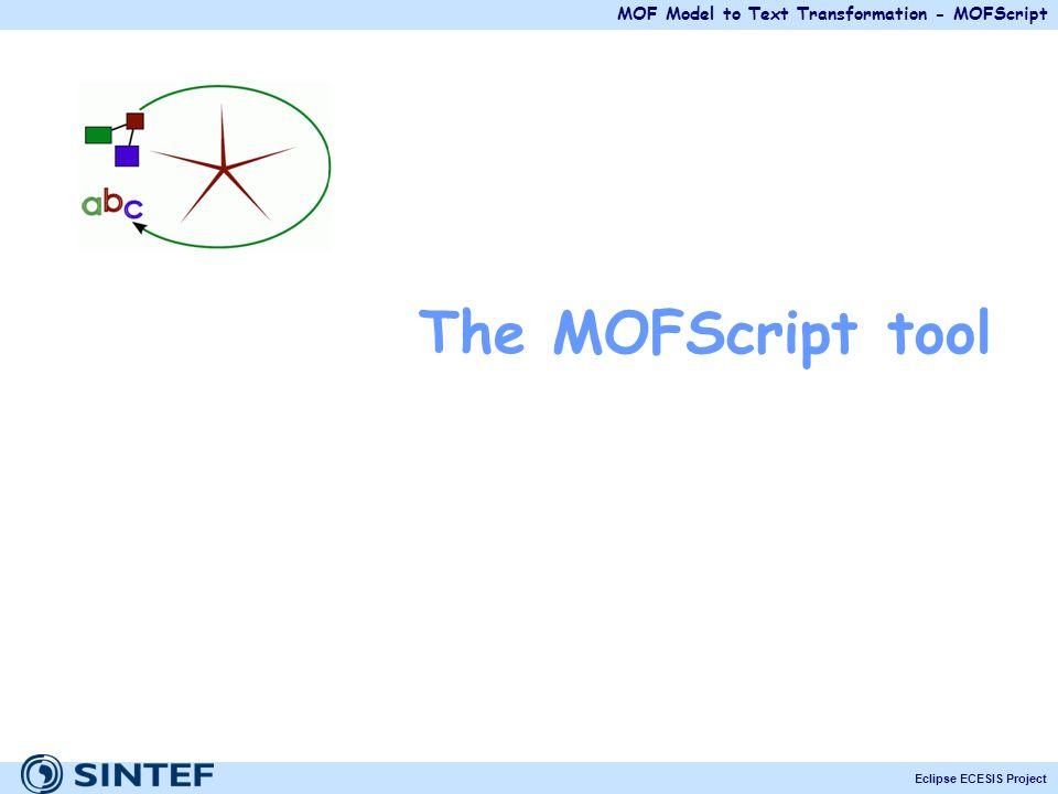 MOF Model to Text Transformation - MOFScript Eclipse ECESIS Project The MOFScript tool
