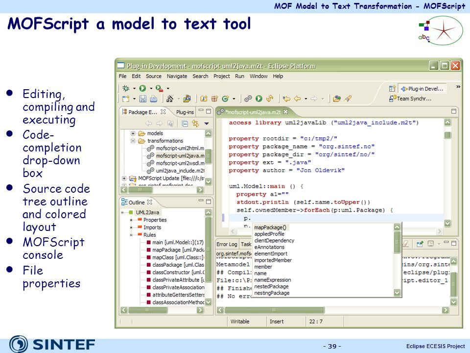 MOF Model to Text Transformation - MOFScript Eclipse ECESIS Project - 39 - MOFScript a model to text tool Editing, compiling and executing Code- compl