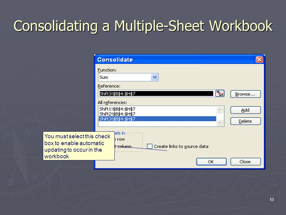 13 Consolidating a Multiple-Sheet Workbook You must select this check box to enable automatic updating to occur in the workbook