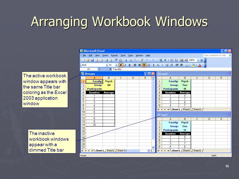 16 Arranging Workbook Windows The inactive workbook windows appear with a dimmed Title bar The active workbook window appears with the same Title bar