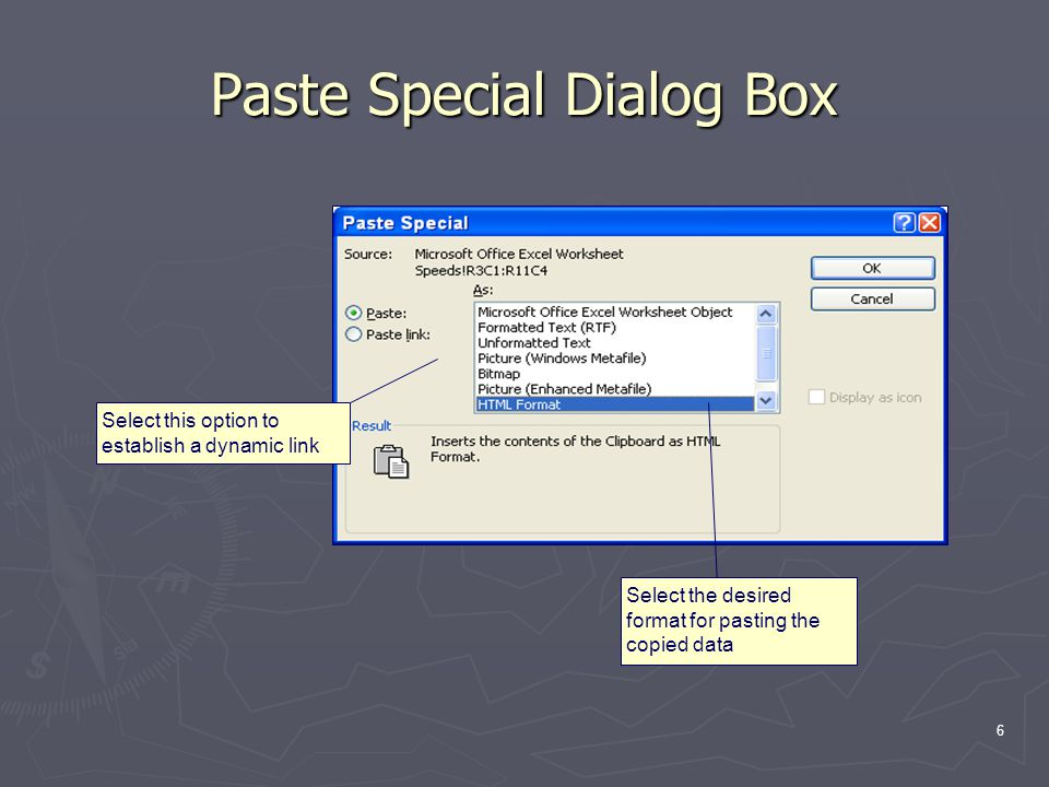 6 Paste Special Dialog Box Select this option to establish a dynamic link Select the desired format for pasting the copied data