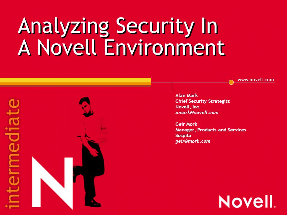 www.novell.com Analyzing Security In A Novell Environment Alan Mark Chief Security Strategist Novell, Inc.