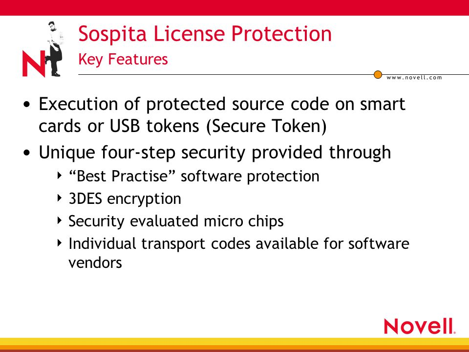 Sospita License Protection Key Features Execution of protected source code on smart cards or USB tokens (Secure Token) Unique four-step security provided through  Best Practise software protection  3DES encryption  Security evaluated micro chips  Individual transport codes available for software vendors