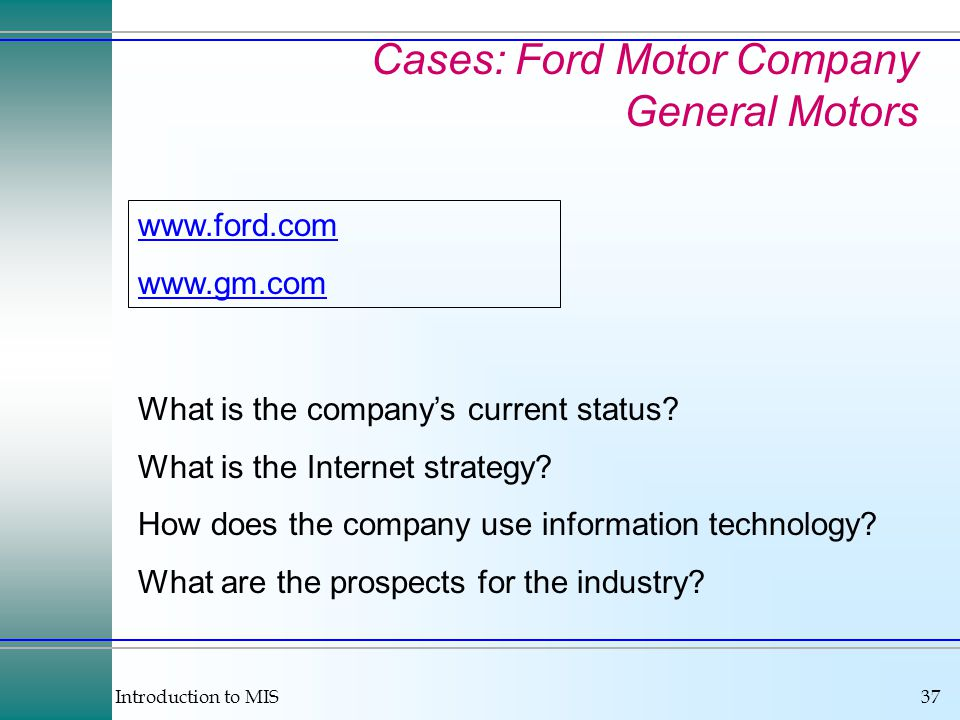 Introduction to MIS37 Cases: Ford Motor Company General Motors What is the company's current status.