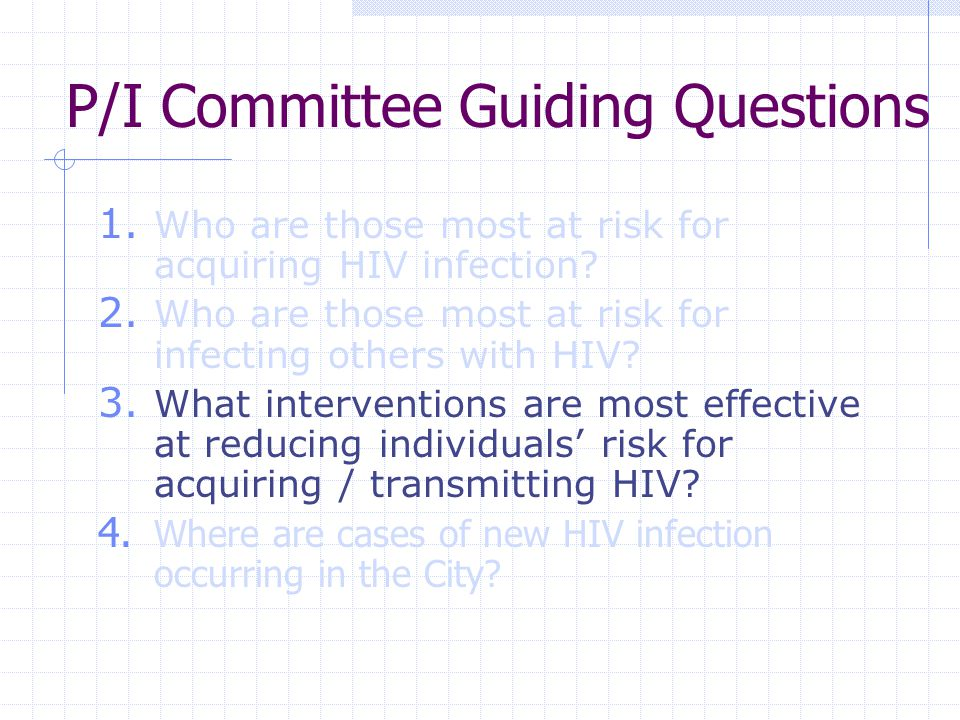 P/I Committee Guiding Questions 1. Who are those most at risk for acquiring HIV infection.