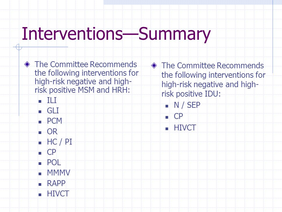 Interventions—Summary The Committee Recommends the following interventions for high-risk negative and high- risk positive MSM and HRH: ILI GLI PCM OR
